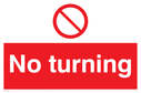 no turning, general prohibition symbol Text: No turning