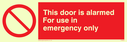 <p>This door is alarmed with prohibition symbol</p> Text: this door is alarmed for use in emergency only
