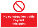 <p>No construction traffic beyond this point with prohibition symbol</p> Text: No construction traffic beyond this point