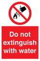 <p>Do not extinguish with water sign, with red background, and white text. Black flame, water and bucket symbol in a prohibition circle.</p> Text: Do not extinguish with water