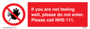 <p>f you aren't feeling well, please do not enter. Please call NHS 111. with no access symbol</p> Text: f you are not feeling well, please do not enter. Please call NHS 111.