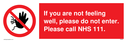 <p>If you are not feeling well, please do not enter. Please call NHS 111.</p> Text: If you are not feeling well, please do not enter. Please call NHS 111.