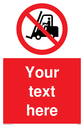 Custom No Forklift Trucks Sign. Add your own custom text. Normal delivery times apply. Red No Forklift Trucks Symbol. This symbol and sign layout complies with new EN7010 legislation that governs safety signs. Text: Your text here - just add to your order and fill in the 'special instructions' box at the basket to confirm your required text.