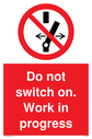 do-not-switch-on-work-in-progress-sign-~