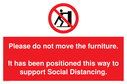 <p>Please do not move the furniture. It has been positioned this way to support Social Distancing.</p> Text: