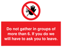 <p>Do not gather in groups of more than 6. If you do we will have to ask you to leave.</p> Text: