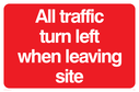 <p>All traffic turn left, text only</p> Text: All traffic turn left when leaving site