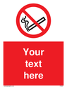 Custom no smoking sign with no smoking symbol symbol - cigarette in circle crossed diagaonally through in red. Text: Your text here - just add to your order and fill in the 'special instructions' box at the basket to confirm your required text.