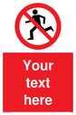 Custom No Running Sign. Add your own custom text. Normal delivery times apply. Red No Running Symbol. This symbol and sign layout complies with new EN7010 legislation that governs safety signs. Text: Your text here - just add to your order and fill in the 'special instructions' box at the basket to confirm your required text.