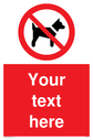 Custom No dogs Sign. Add your own custom text. Normal delivery times apply. Red No Dogs Symbol. This symbol and sign layout complies with new EN7010 legislation that governs safety signs. Text: Your text here - just add to your order and fill in the 'special instructions' box at the basket to confirm your required text.