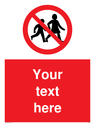 Custom No Children Sign. Add your own custom text. Normal delivery times apply. Red No Children Symbol. This symbol and sign layout complies with new EN7010 legislation that governs safety signs. Text: Your text here - just add to your order and fill in the 'special instructions' box at the basket to confirm your required text.