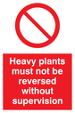 general prohibition symbol in red circle Text: Heavy plants must not be reversed without supervision