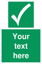 <p>Custom safe condition safety sign with safe condition tick in white on a green background.</p> Text: Your text here - just add to your order and fill in the 'special instructions' box at the basket to confirm your required text.