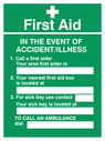 <p>First aid accident/illness with cross symbol and blank space for own wording</p> Text: First Aid IN THE EVENT OF ACCIDENT / ILLNESS 1. Call a first aider Your area first aider is 2. Your nearest first aid box is located at 3. For sick bay use contact Your sick bay is located at TO CALL AN AMBULANCE dial