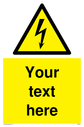 Custom Electrical Sign. Add your own custom text. Normal delivery times apply. Black on yellow electrical symbol. Text: Your text here - just add to your order and fill in the 'special instructions' box at the basket to confirm your required text.