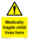 <p>Medically fragile child lives here sign with warningsymbol.</p> Text: Medically fragile child lives here