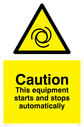 moving machinary warning symbol in warning triangle Text: Caution This equipment starts and stops automatically