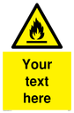 Custom Flammable Sign. Add your own custom text. Normal delivery times apply. Black on yellow flammable symbol. Text: Your text here - just add to your order and fill in the 'special instructions' box at the basket to confirm your required text.