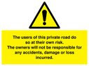 <p>The users of this private road do so at their own risk with general warning symbol in warning triangle.</p> Text: The users of this private road do so at their own risk. The owners will not be responsible for any accidents, damage or loss incurred.