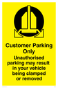 <p>Customer Parking Cars may be clamped sign </p> Text: Customer Parking Only Unauthorised parking may result in your vehicle being clamped or removed