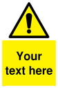 <p>Custom warning safety sign with warning symbol - black exclamation in yellow triangle.</p> Text: Your text here - just add to your order and fill in the 'special instructions' box at the basket to confirm your required text.