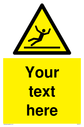 Custom Figure Slipping Sign. Add your own custom text. Normal delivery times apply. Yellow Figure Slipping Symbol. This symbol and sign layout complies with new EN7010 legislation that governs safety signs. Text: Your text here - just add to your order and fill in the 'special instructions' box at the basket to confirm your required text.