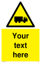 Custom Lorry Hazard Sign. Add your own custom text. Normal delivery times apply. Yellow Lorry Hazard Symbol. This symbol and sign layout complies with new EN7010 legislation that governs safety signs. Text: Your text here - just add to your order and fill in the 'special instructions' box at the basket to confirm your required text.