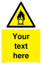 Custom Oxidising Sign. Add your own custom text. Normal delivery times apply. Yellow Flames Sign Symbol. This symbol and sign layout complies with new EN7010 legislation that governs safety signs. Text: Your text here - just add to your order and fill in the 'special instructions' box at the basket to confirm your required text.