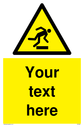 Custom Trip Hazard Sign with warning symbol - figure tripping in yellow triangle. Text: Your text here - just add to your order and fill in the 'special instructions' box at the basket to confirm your required text.