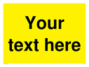 <p>Custom blank warning sign - black text on yellow background</p> Text: Your text here - just add to your order and fill in the 'special instructions' box at the basket to confirm your required text.