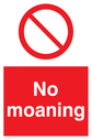 No Moaning funny sign with a red prohibition symbol Text: No Moaning