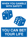 <p>General safety funny sign. Dice symbol.</p> Text: When you gamble with safety you can bet your life. - Funny Sign