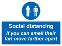 <p>Social distancing If you can smell their fart move farther apart</p> Text: Social distancing If you can smell their fart move farther apart
