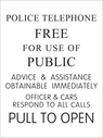 Police Telephone box sign used on 2005 Tardis. Thanks to tardisbuilders.com Text: Police Telephone. Free for use of public. Advice and assistance obtainable immediately. Officers and cars respond to urgent calls. Pull to open.