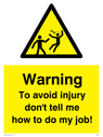 <p>To avoid injury don't tell me how to do my job!</p> Text: To avoid injury don't tell me how to do my job! funny warning sign
